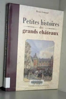 Renée GRIMAUD - PETITES HISTOIRES DES GRANDS CHATEAUX