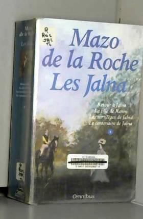 Mazo de La Roche - Les Jalna, Retour à Jalna : Les Jalna. La Fille de Renny. Les Sortilèges de Jalna. Le Centenaire...