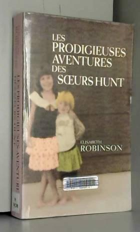 Elisabeth Robinson - Les prodigieuses aventures des soeurs Hunt