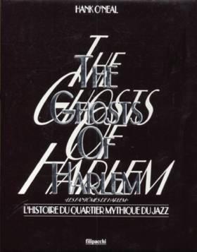 Hank O'Neal et Florence Paban - The Ghosts of Harlem. L'Histoire du quartier mythique du jazz