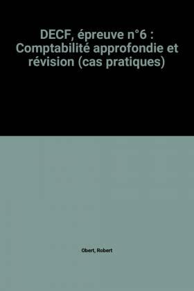 Robert Obert - DECF, épreuve n°6 : Comptabilité approfondie et révision (cas pratiques)