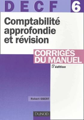 Robert Obert - DECF, numéro 6 : Comptabilité approfondie et révision : Corrigés