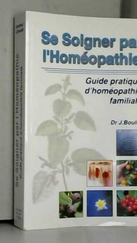 BOULET JACQUES - Se soigner par l'homéopathie
