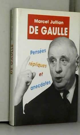 Jullian Marcel - De Gaulle pensées, répliques et anecdotes
