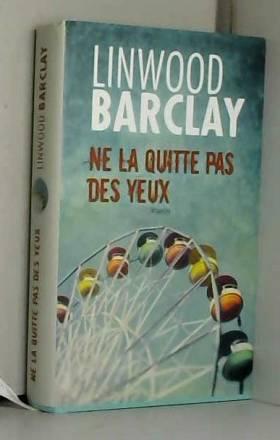Linwood Barclay - Ne la quitte pas des yeux