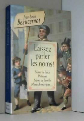 Jean-Louis Beaucarnot - Laissez parler les noms ! : Noms de lieux, prénoms, noms de famille, noms de marques