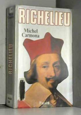 Michel Carmona - RICHELIEU. L'ambition et le pouvoir