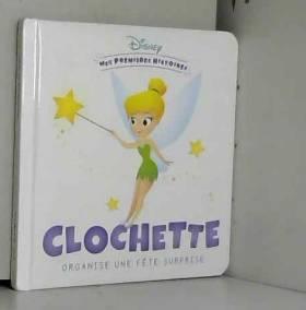 Disney - DISNEY - Mes Premières Histoires - Clochette organise une fête surprise