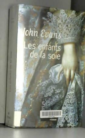 EVANS JOHN - Les enfants de la soie
