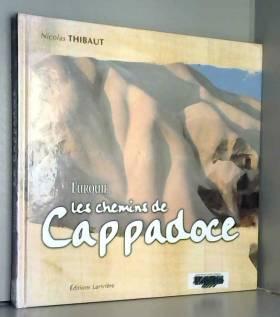 Nicolas Thibaut et Daniel Lesven - Turquie, Les Chemins de Cappadoce