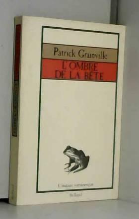 Patrick Grainville - L'Ombre de la bête (L'Instant romanesque)