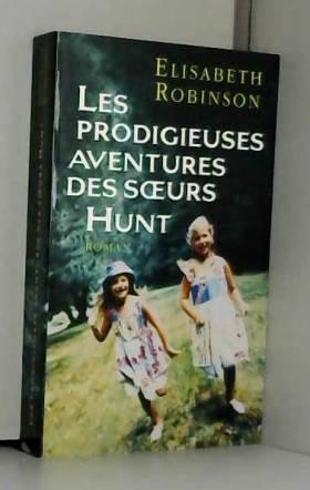 Robinson Elisabeth - Les prodigieuses aventures des soeurs Hunt
