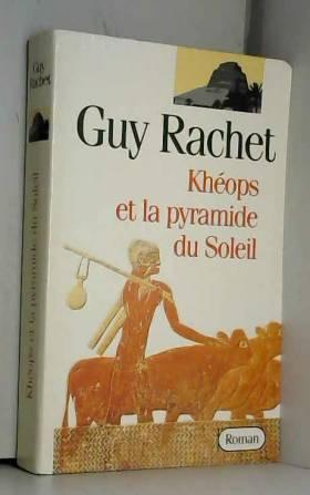 RACHET GUY - KHEOPS ET LA PYRAMIDE DU SOLEIL
