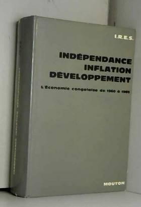 Universite Lovanium et I R E S - Indépendance, inflation, développement. L'économie congolaise de 1960 à 1965
