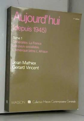 Jean Mathiex et Gérard Vincent - Aujourd'hui (depuis 1945). 1. Généralités, la France, les pays socialistes, l'Amérique latine,...