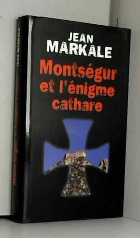 MARKALE Jean - Montségur et l'énigme cathare