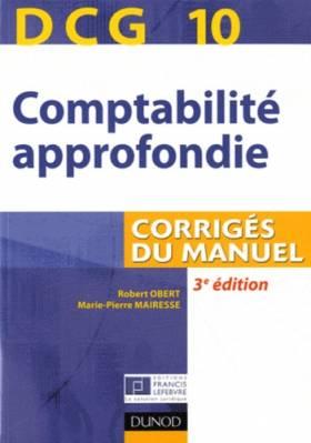 Robert Obert et Marie-Pierre Mairesse - DCG 10 - Comptabilité approfondie - 3e édition - Corrigés du manuel