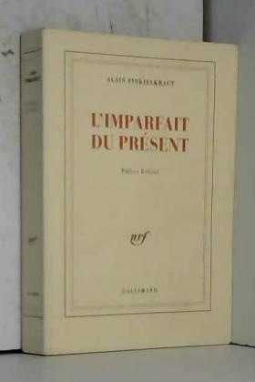 Alain Finkielkraut - L'imparfait du présent