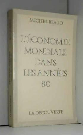 Michel Beaud - L'Économie mondiale dans les années quatre-vingt