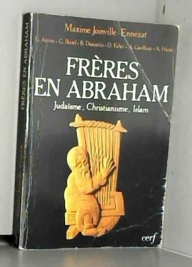 Collectif et Joinville-Ennezat - Freres en abraham, judaisme, christianisme, Islam