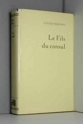 Lucien Bodard - Le fils du Consul