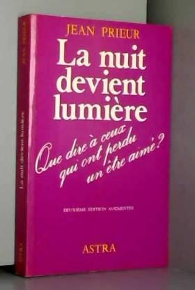 Jean Prieur - La nuit devient lumière - Que dire à ceux qui ont perdu un être cher ?
