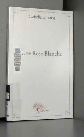 Isabelle Lorraine - Une rose blanche