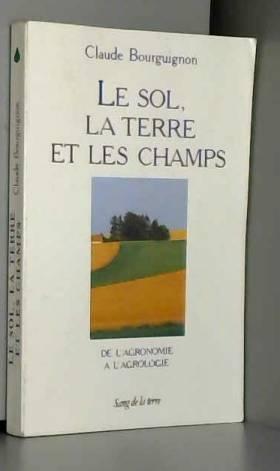 Claude Bourguignon - Le sol la terre et les champs