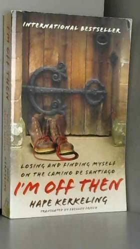 Hape Kerkeling et Shelley Frisch - I'm Off Then: Losing and Finding Myself on the Camino de Santiago