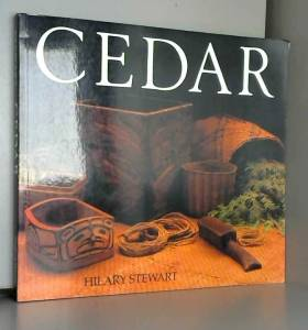 Hilary Stewart - Cedar: Tree of Life to the Northwest Coast Indians