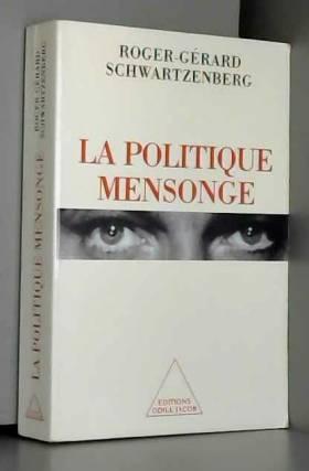 Roger-Gérard Schwartzenberg - La politique mensonge