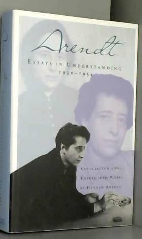 Hannah Arendt et Jerome Kohn - Essays in Understanding: 1930-1954
