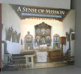 Thomas Drain, N. Scott Momaday et David Wakely - A Sence of Mission: Historic Churches of the Southwest