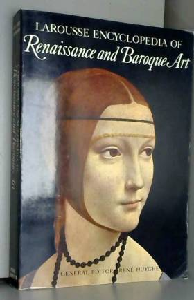 R (ed) Huyghe - LAROUSSE ENCYCLOPEDIA OF RENAISSANCE AND BAROQUE ART