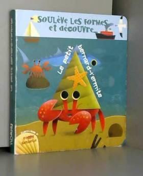 Ronny Gazzola et Collectif - Le petit bernard-l'ermite - Soulève les formes et découvre...