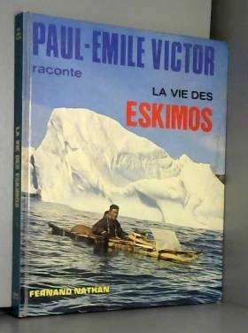 Paul-Emile VICTOR - Paul-Emile Victor raconte la vie des Eskimos.