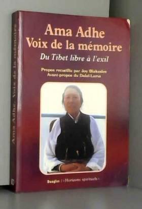 Adhe Tapontsang - Ama Adhe,  voix de la mémoire : Du Tibet libre à l'exil