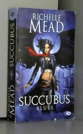Richelle Mead - Succubus, T1 : Succubus Blues