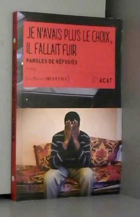 Acat-france - Je n'avais plus le choix, il fallait fuir - Paroles de réfugiés