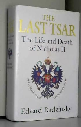 Edvard Radzinskii - The Last Tsar: Life and Death of Nicholas II