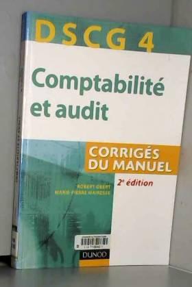 Robert Obert et Marie-Pierre Mairesse - Comptabilité et audit DSCG 4 : Corrigés du manuel