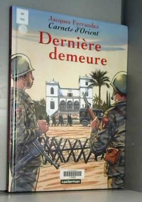 Jacques Ferrandez - Carnets d'Orient, Tome 9 : Dernière demeure