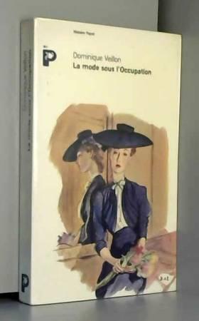 Dominique Veillon - La mode sous l'Occupation : Débrouillardise et coquetterie dans la France en guerre, 1939-1945