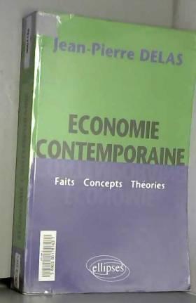 Jean-Pierre Delas - Économie contemporaine - Faits Concepts Théories