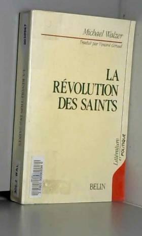 Michael Walzer - La Révolution des Saints : Ethique protestante et radicalisme politique
