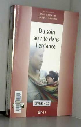 Doris Bonnet, Laurence Pourchez et Collectif - Du soin au rite dans l'enfance