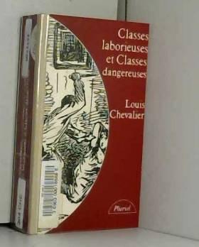 Louis Chevalier - Classes laborieuses et classes dangereuses : À Paris, pendant la première moitié du xixe siècle