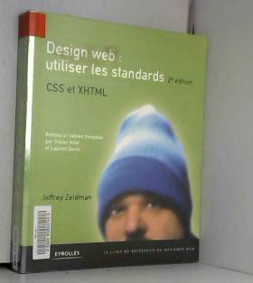 Jeffrey Zeldman, Tristan Nitot et Laurent Denis - Design web : utiliser les standards : CSS et XHTML