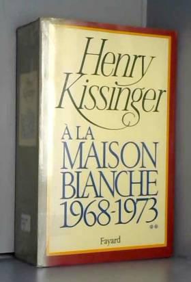 Henry Kissinger - A la Maison-Blanche, 1968-1973, tome 2