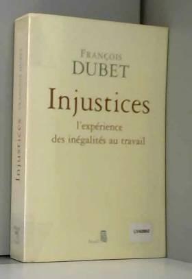 François Dubet, Valérie Caillet, Régis... - Injustices : L'expérience des inégalités au travail